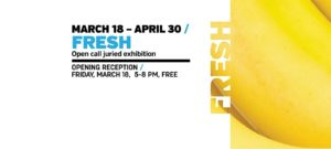 2016 FRESH exhibit runs March 18 to April 30; opening reception March 18, 5 pm