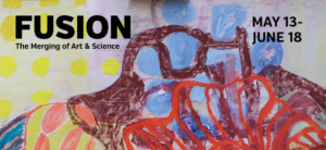 FUSION gives free reign to science-inspired art; artist reception Friday, May 13, 5 pm