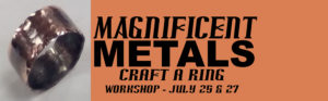 Put a ring on it–one you make! Magnificent Metals workshop, July 25-27