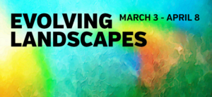 Look past the horizon to Evolving Landscapes Juried Exhibition; opens March 3 with reception 5-8 pm