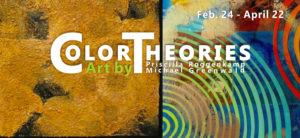 Color Theories, Art by Roggenkamp & Greenwald; opening reception Friday, Feb. 24, 5-8 pm at Nine Muses